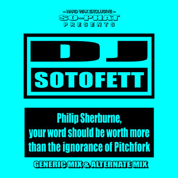 Cover art - DJ Sotofett: Philip Sherburne, your word should be worth more than the ignorance of Pitchfork