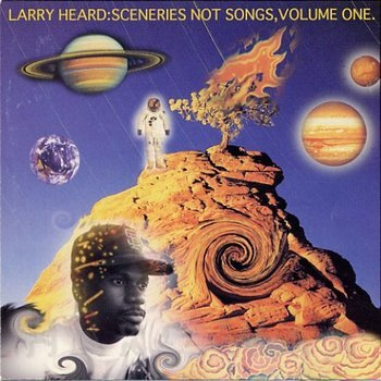 Cover art - Larry Heard: Sceneries Not Songs, Volume One