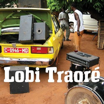 Cover art - Lobi Traore Group: The Lobi Traoré Group