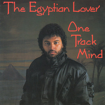 Cover art - The Egyptian Lover: One Track Mind