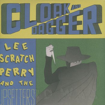 Cover art - Lee Perry & The Upsetters: Cloak And Dagger