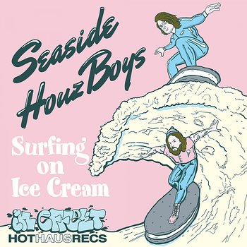 Cover art - Seaside Houz Boyz: Surfing On Ice Cream EP