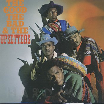 Cover art - The Upsetters: The Good, The Bad And The Upsetters