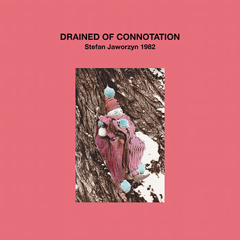 Cover art - Stefan Jaworzyn: Drained Of Connotation