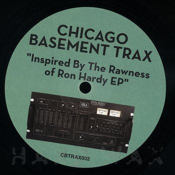 Cover art - Chicago Basement Trax: Inspired By The Rawness Of Ron Hardy