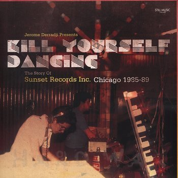 Cover art - Various Artists: Jerome Derradji pres.: Kill Yourself Dancing - The Story Of Sunset Records Inc. Chicago