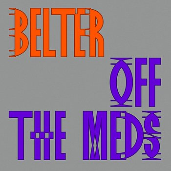 Cover art - Off The Meds: Belter (Incl. Joy O Remix)