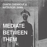 Cover art - Chafik Chennouf & Katsunori Sawa: Mediate Between Them