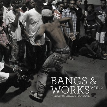 Cover art - Various Artists: Bangs & Works Vol. 2 (The Best Of Chicago Footwork)