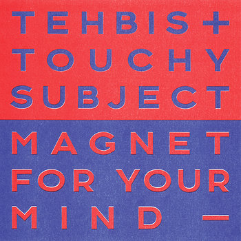 Cover art - Tehbis x Touchy Subject: Magnet for Your Mind