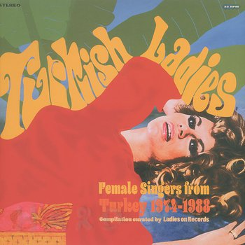 Cover art - Various Artists: Turkish Ladies - Female Singers from Turkey 1974 – 1988