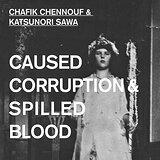 Cover art - Chafik Chennouf & Katsunori Sawa: Caused Corruption & Spilled Blood