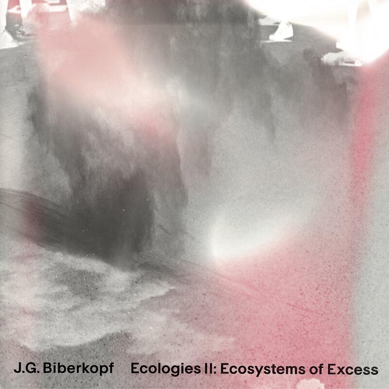 Cover art - J.G. Biberkopf: Ecologies II: Ecosystems Of Excess