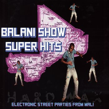 Cover art - Various Artists: Balani Show Super Hits: Electronic Street Parties from Mali