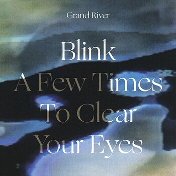 Cover art - Grand River: Blink a Few Times to Clear Your Eyes