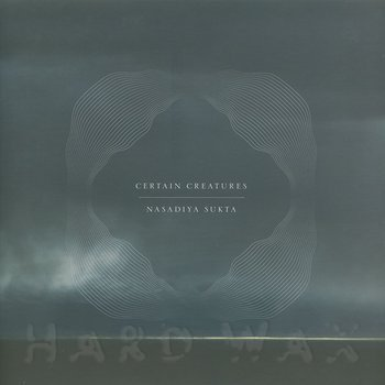 Cover art - Certain Creatures: Nasadiya Sukta
