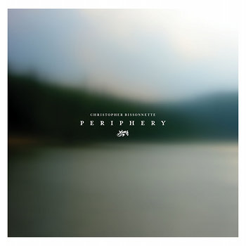 Cover art - Christopher Bissonnette: Periphery