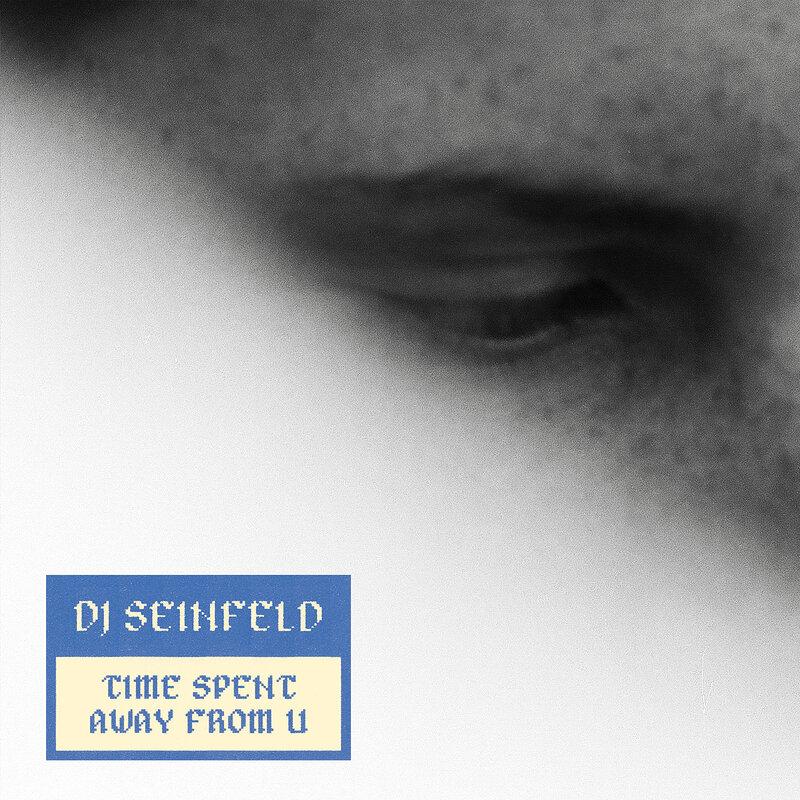 Cover art - DJ Seinfeld: Time Spent Away From U