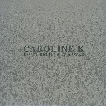 Cover art - Caroline K: Don't Believe It's Over
