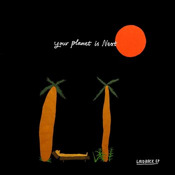 Cover art - Your Planet Is Next: Laid Back EP