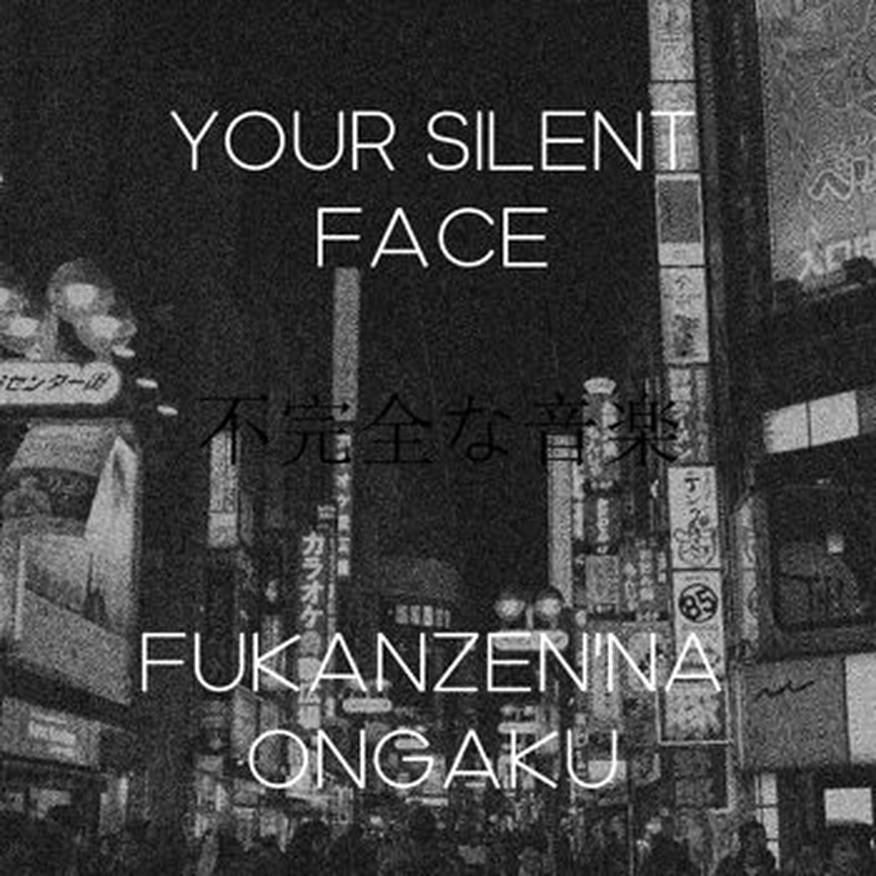 Cover art - Your Silent Face: Fukanzen'na Ongaku