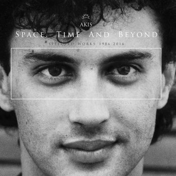 Cover art - Akis: Space, Time and Beyond (Selected Works 1986-2016)