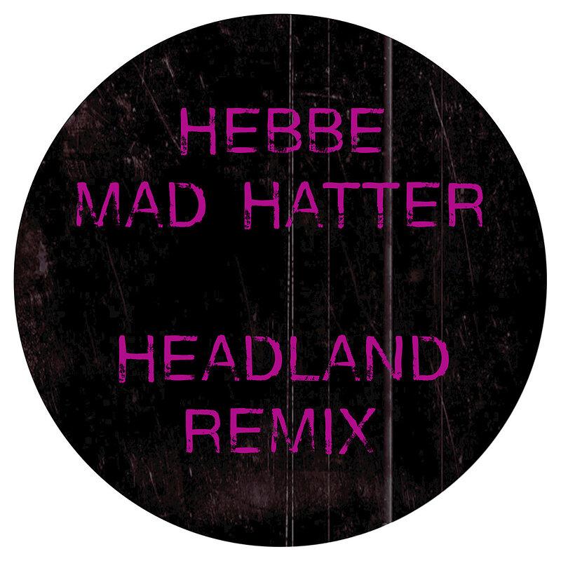 Cover art - Hebbe: Mad Hatter (Headland Remix)