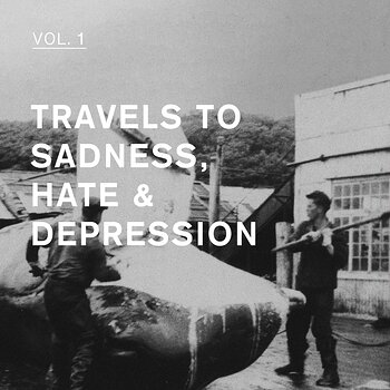 Cover art - Various Artists: Travels To Sadness, Hate & Depression Vol. 1