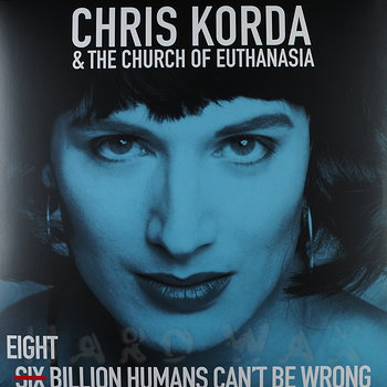 Cover art - Chris Korda & The Church Of Euthanasia: Eight Billion Humans Can't Be Wrong