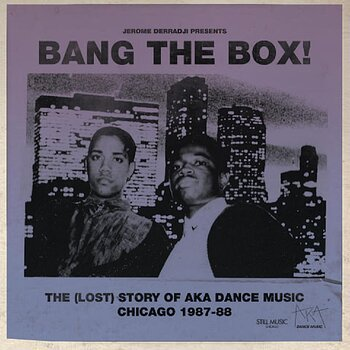 Cover art - Jerome Derradji: Bang The Box! - The (Lost) Story Of Aka Dance Music - Chicago 1987-88
