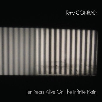Cover art - Tony Conrad: Ten Years Alive On The Infinite Plain