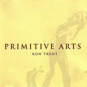 Cover art - Ron Trent: Primitive Arts