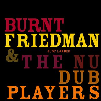 Cover art - Burnt Friedman & The Nu Dub Players: Just Landed