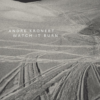 Cover art - André Kronert: Watch It Burn