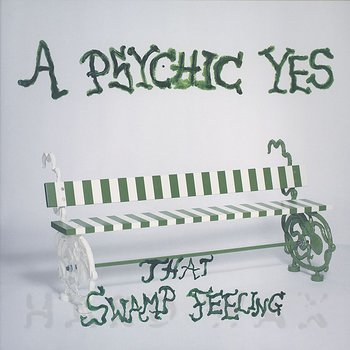 Cover art - A Psychic Yes: That Swamp Feeling