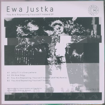 Ewa Justka: You Are Repeating Yourself Indeed - Hard Wax