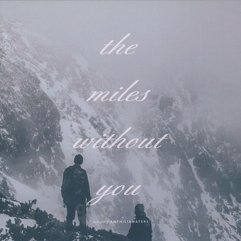 Cover art - Anthiliawaters: The Miles Without You