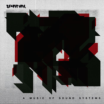 Cover art - Spatial: A Music Of Sound Systems