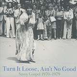 Cover art - Various Artists: Turn It Loose, Ain't No Good: Savoy Gospel 1970-1979
