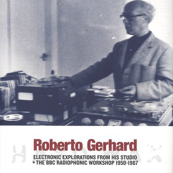 Cover art - Roberto Gerhard: Electronic Explorations from His Studio / The BBC Radiophonic Workshop 1958-1967