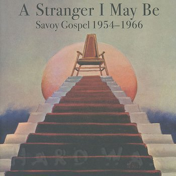 Cover art - Various Artists: A Stranger I May Be: Savoy Gospel 1954—1966
