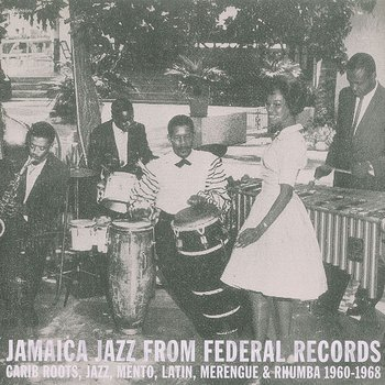 Cover art - Various Artists: Jamaica Jazz From Federal Records: Carib Roots, Jazz, Mento, Latin, Merengue & Rhumba 1960-1968