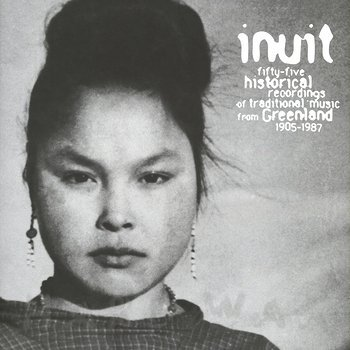 Cover art - Inuit: 55 Historical Recordings Of Traditional Music From Greenland 1905-1987