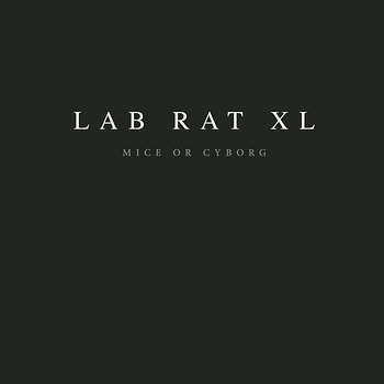 Cover art - Lab Rat XL: Mice Or Cyborg