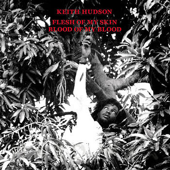 Cover art - Keith Hudson: Flesh Of My Skin, Blood Of My Blood