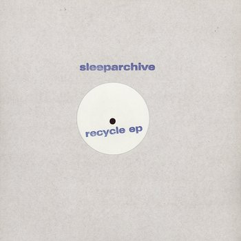 Cover art - Sleeparchive: Recycle EP