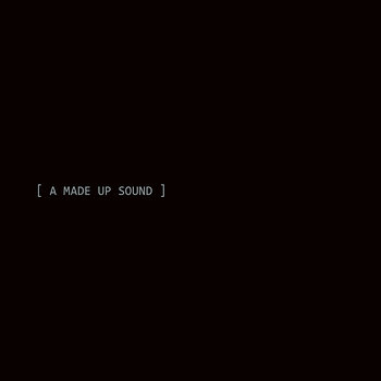 Cover art - A Made Up Sound: A Made Up Sound (2009-2016)