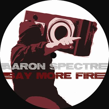 Cover art - Aaron Spectre: Say More Fire