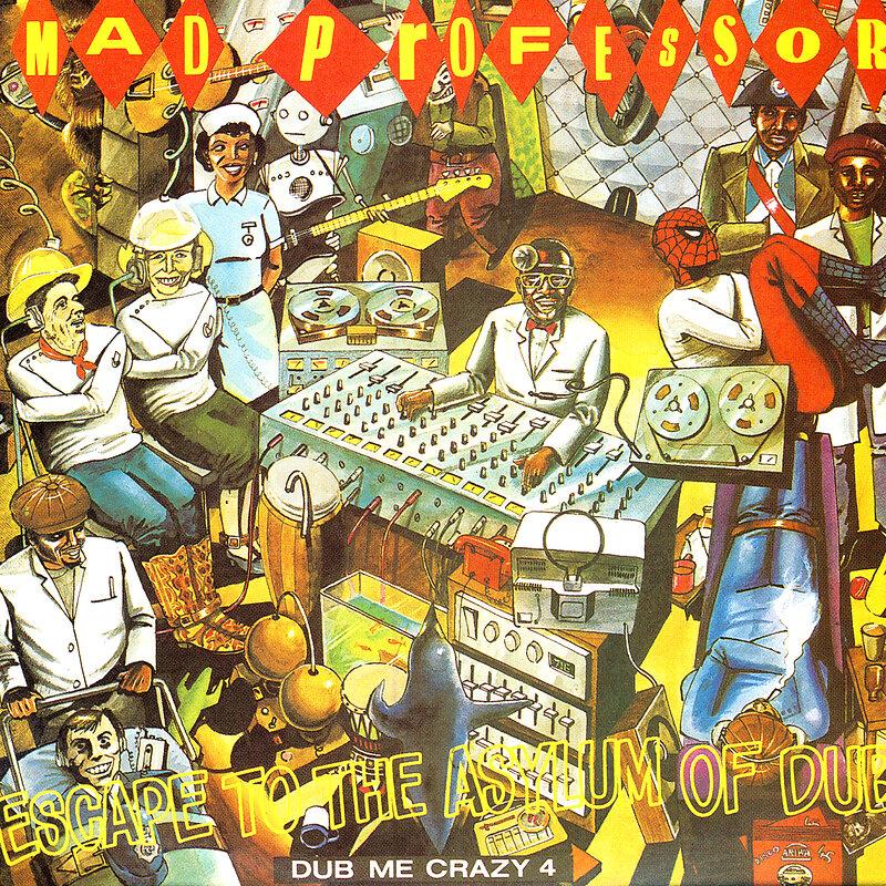 Cover art - Mad Professor: Escape To The Asylum Of Dub