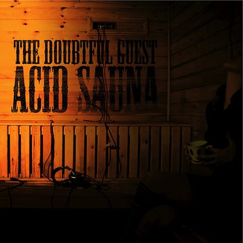 Cover art - The Doubtful Guest: Acid Sauna